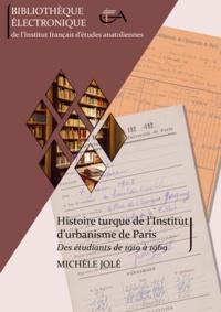 Michèle Jolé - Histoire turque de l'Institut d'urbanisme de Paris - Des étudiants de 1919 à 1969.