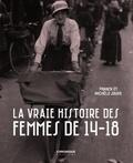Michèle Jouve et Franck Jouve - La vraie histoire des femmes de 14-18.