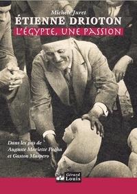 Michèle Juret - Etienne Drioton - L'Egypte, une passion.