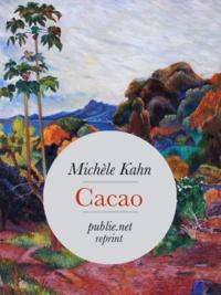 Michèle Kahn - Cacao - Ou comment, sous le goût du chocolat, retrouver tout un pan de l'histoire universelle....