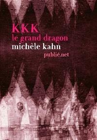 Michèle Kahn - KKK, le Grand Dragon - Antisémitisme et Klu Klux Klan, une histoire vraie....