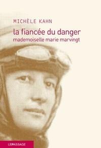 Michèle Kahn - La fiancée du danger - Mademoiselle Marie Marvingt.