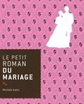 Michèle Kahn - Le petit roman du mariage.
