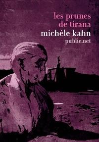 Michèle Kahn - Les prunes de Tirana - Une délégation d'écrivains français en Albanie, à la veille de l'effondrement du bloc socialiste..