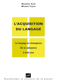 Michèle Kail et Michel Fayol - L'acquisition du langage - Le langage en émergence, de la naissance à trois ans ; Le langage en développement, au-delà de trois ans.