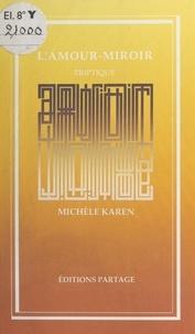 Michèle Karén - L'Amour-miroir : Triptyque.