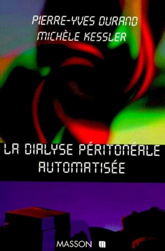 Michèle Kessler et Pierre-Yves Durand - La dialyse péritonéale automatisée.