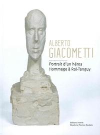 Michèle Kieffer et Thomas Augais - Alberto Giacometti - Portrait d'un héros. Hommage à Rol-Tanguy.