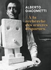 Michèle Kieffer et Christian Alandete - Alberto Giacometti - A la recherche des oeuvres disparues (1920-1935).
