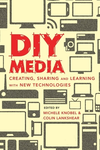 Michele Knobel et Colin Lankshear - DIY Media - Creating, Sharing and Learning with New Technologies.