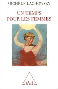 Michèle Lachowsky - Un temps les femmes.