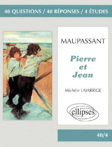 """Michèle Lajarrige - Maupassant, """"Pierre et Jean"""" - 40 questions, 40 réponses, 4 études."""