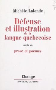 Michèle Lalonde et Jean-Pierre Faye - Défense et illustration de la langue québécoise - Suivi de Prose et poèmes.