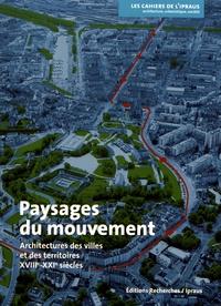 Michèle Lambert-Bresson et Annie Térade - Paysages du mouvement - Architectures des villes et des territoires (XVIIIe-XXIe siècles).
