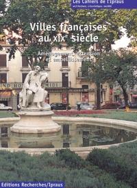 Michèle Lambert-Bresson et Annie Térade - Villes françaises au XIXe siècle - Aménagement, extension et embellissemnt.