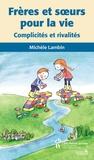 Michèle Lambin - Frères et soeurs pour la vie - Complicités et rivalités.
