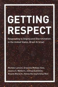 Michèle Lamont et Graziella Moraes Silva - Getting Respect - Responding to Stigma and Discrimination in the United States, Brazil, and Israel.