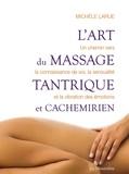 Michèle Larue - L'art du massage tantrique et cachemirien - Un chemin vers la connaissance de soi, la sensualité et la vibration des émotions.