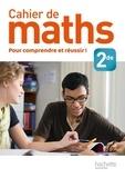 Michèle Le Bras et Annie Soismier - Cahier de maths 2de - Pour comprendre et réussir !.