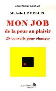 Michèle Le Pellec - Mon job de la peur au plaisir - 28 conseils pour changer.