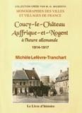 Michèle Lefèvre-Tranchart - Coucy-le-Château, Auffrique-et-Nogent à l'heure allemande (1914-1917(.