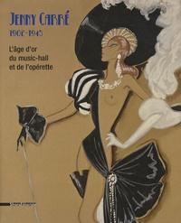 Michèle Lefrançois et Jacques Favart - Jenny Carré 1902-1945 - L'âge d'or du music-hall et de l'opérette.