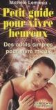 Michèle Lemieux - Petit guide pour vivre heureux - Des outils simples pour mieux vivre.
