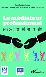 Le médiateur professionnel en action et en mots - Michèle Lenoble |