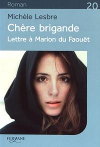 Michèle Lesbre - Chère brigande - Lettre à Marion du Faouêt.