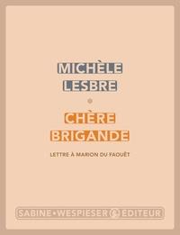 Michèle Lesbre - Chère brigande - Lettre à Marion du Faouët.