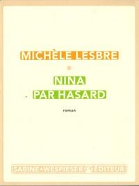 Michèle Lesbre - Nina par hasard.