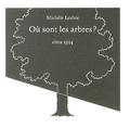 Michèle Lesbre - Où sont les arbres ?.