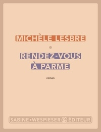 Michèle Lesbre - Rendez-vous à Parme.
