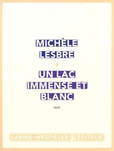 Michèle Lesbre - Un lac immense et blanc.