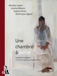 Michèle Lesbre et Juliette Mézenc - Une chambre à écrire.