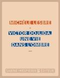 Michèle Lesbre - Victor Dojlida, une vie dans l'ombre.