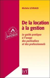 Michèle Levraud - De la location à la gestion - Le guide pratique à l'usage des particuliers et des professionnels.
