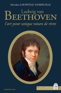 """Michèle Lhopiteau-Dorfeuille - Ludwig van Beethoven - """"L'art pour unique raison de vivre"""". 2 CD audio"""