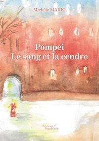 Michèle Makki - Pompei - Le sang et la cendre.