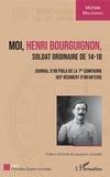 Michèle Maldonado - Moi, Henri Bourguignon, soldat ordinaire de 14-18 - Journal d'un poilu de la 1re compagnie 163e régiment d'infanterie.