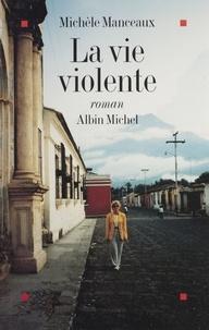 Michèle Manceaux - La vie violente.