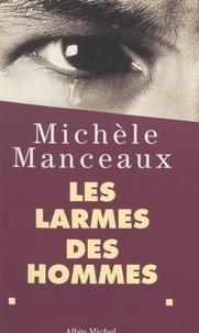 Michèle Manceaux - Les larmes des hommes.