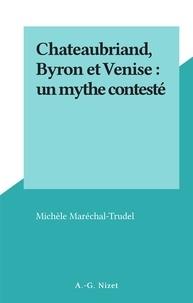 Michèle Maréchal-trudel - Chateaubriand, Byron et Venise : un mythe contesté.