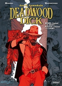 Michele Masiero et Corrado Mastantuono - Deadwood Dick Tome 1 : Noir comme la nuit, rouge comme le sang.