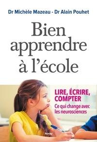 Michèle Mazeau et Alain Pouhet - Bien apprendre à l'école - Lire, écrire, compter. Ce qui change avec les neurosciences.