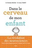 Michèle Mazeau et Alain Pouhet - Dans le cerveau de mon enfant - Tout le développement de l'enfant de 0 à 6 ans.