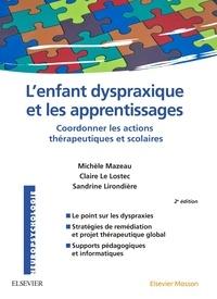 Michèle Mazeau et Claire Le Lostec - L'enfant dyspraxique et les apprentissages - Coordonner les actions thérapeutiques et scolaires.