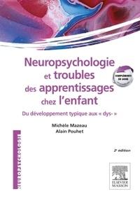 Michèle Mazeau et Alain Pouhet - Neuropsychologie et troubles des apprentissages chez l'enfant - Du développement typique aux dys-.