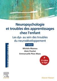 Michèle Mazeau et Alain Pouhet - Neuropsychologie et troubles des apprentissages chez l'enfant - Les dys- au sein des troubles du neurodéveloppement.