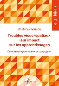 Michèle Mazeau - Troubles visuo-spatiaux, leur impact sur les apprentissages.